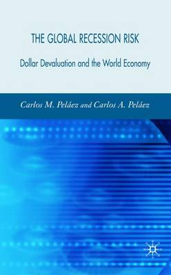 The Global Recession Risk: Dollar Devaluation and the World Economy (Hardback)