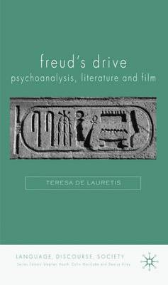 Freud's Drive: Psychoanalysis, Literature and Film - Language, Discourse, Society (Hardback)
