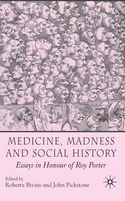 Medicine, Madness and Social History: Essays in Honour of Roy Porter (Hardback)