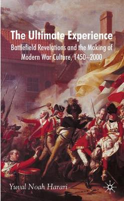 The Ultimate Experience: Battlefield Revelations and the Making of Modern War Culture, 1450-2000 (Hardback)