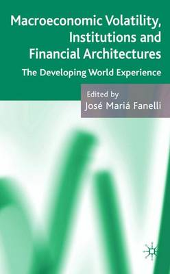 Macroeconomic Volatility, Institutions and Financial Architectures: The Developing World Experience (Hardback)