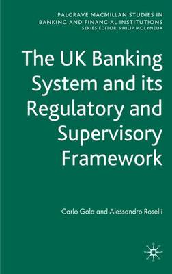 The UK Banking System and Its Regulatory and Supervisory Framework - Palgrave Macmillan Studies in Banking and Financial Institutions (Hardback)