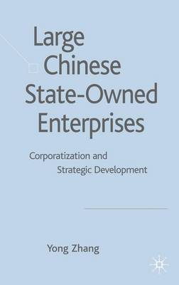 Large Chinese State-owned Enterprises: Corporatisation and Strategic Development (Hardback)
