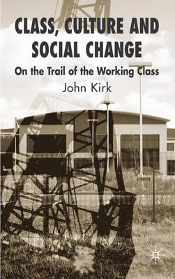 Class, Culture and Social Change: On the Trail of the Working Class (Hardback)