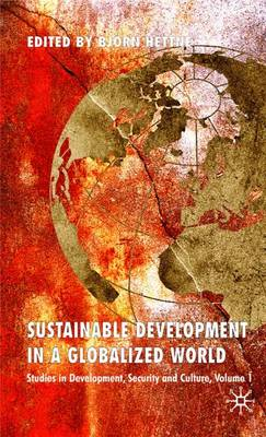 Sustainable Development in a Globalized World: v. 1: Studies in Development, Security and Culture (Hardback)