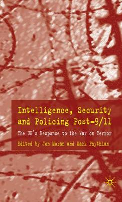 Intelligence, Security and Policing Post-9/11: The UKs Response to the War on Terror (Hardback)