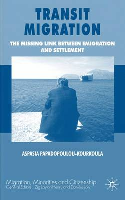 Transit Migration: The Missing Link Between Emigration and Settlement - Migration, Minorities & Citizenship (Hardback)