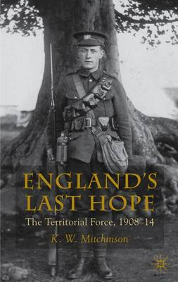 England's Last Hope: The Territorial Force, 1908-14 (Hardback)