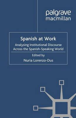 Spanish at Work: Analysing Institutional Discourse Across the Spanish-speaking World (Paperback)