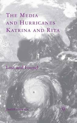 Media and Hurricanes Katrina and Rita: Lost and Found (Hardback)