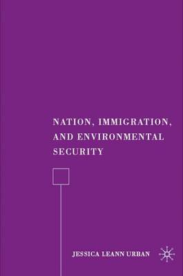 Nation, Immigration, and Environmental Security (Hardback)