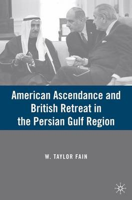 American Ascendance and British Retreat in the Persian Gulf Region (Hardback)