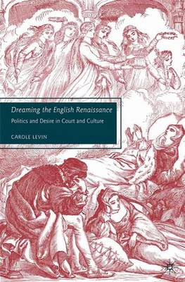 Dreaming the English Renaissance: Politics and Desire in Court and Culture (Paperback)