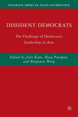 Dissident Democrats: The Challenge of Democratic Leadership in Asia - Palgrave Series in Asian Governance (Hardback)