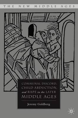 Communal Discord, Child Abduction, and Rape in the Later Middle Ages - New Middle Ages (Hardback)