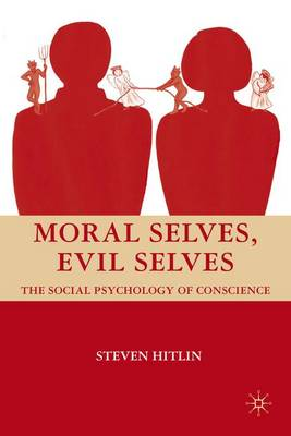 Moral Selves, Evil Selves: The Social Psychology of Conscience (Hardback)