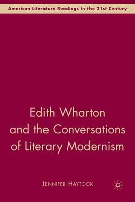 Edith Wharton and the Conversations of Literary Modernism - American Literature Readings in the Twenty-First Century (Hardback)