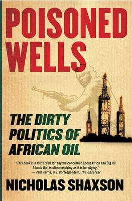 Poisoned Wells: The Dirty Politics of African Oil (Paperback)
