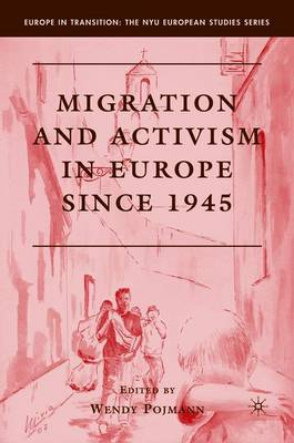 Migration and Activism in Europe Since 1945 - Europe in Transition: The NYU European Studies Series (Hardback)