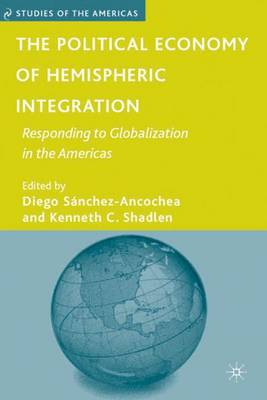 The Political Economy of Hemispheric Integration: Responding to Globalization in the Americas - Studies of the Americas (Hardback)