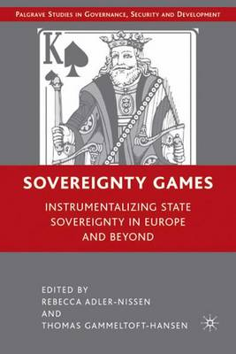 Sovereignty Games: Instrumentalizing State Sovereignty in Europe and Beyond - Governance, Security and Development (Hardback)