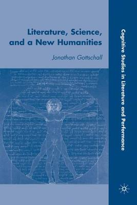 Literature, Science, and a New Humanities - Cognitive Studies in Literature and Performance (Hardback)
