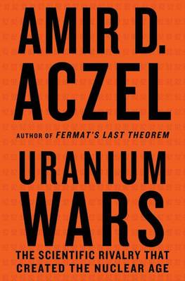 Uranium Wars: The Scientific Rivalry That Created the Nuclear Age - Macmillan Science (Hardback)