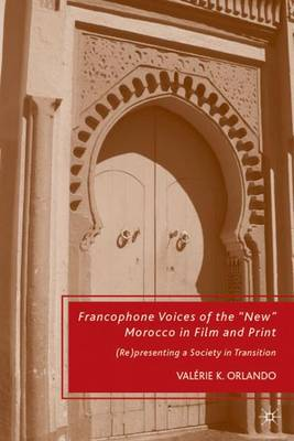 Francophone Voices of the 'new' Morocco in Film and Print: (Re)presenting a Society in Transition (Hardback)