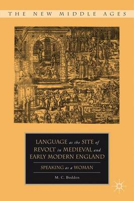 Language as the Site of Revolt in Medieval and Early Modern England: Speaking as a Woman - New Middle Ages (Hardback)