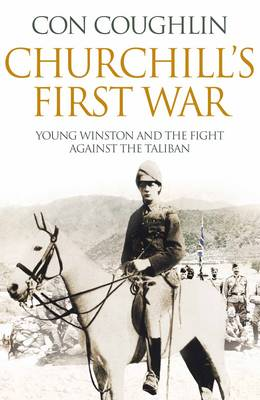 Churchill's First War: Young Winston and the Fight Against the Taliban (Hardback)