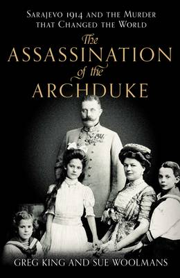 The Assassination of the Archduke: Sarajevo 1914 and the Murder That Changed the World (Hardback)