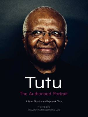 Tutu: The Authorised Portrait of Desmond Tutu, with a Foreword by His Holiness the Dalai Lama (Hardback)