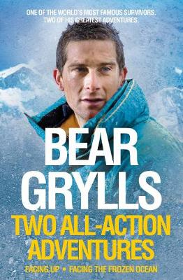 Bear Grylls: Two All-action Adventures: Facing Up / Facing the Frozen Ocean (Paperback)