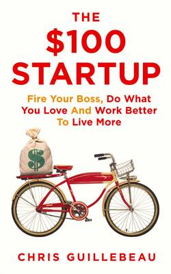 The $100 Startup: Fire Your Boss, Do What You Love and Work Better to Live More (Paperback)