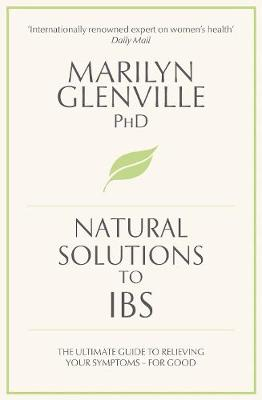 Natural Solutions to IBS: The Ultimate Guide to Relieving Your Symptoms for Good (Paperback)