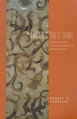 "Lao Tzu's ""Tao Te Ching"": A Translation of the Startling New Documents Found at Guodian - Translations from the Asian Classics (Hardback)"