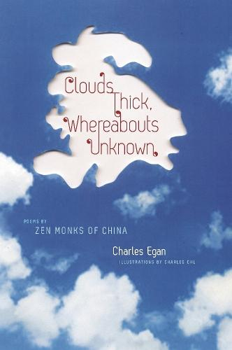 Clouds Thick, Whereabouts Unknown: Poems by Zen Monks of China - Translations from the Asian Classics (Hardback)