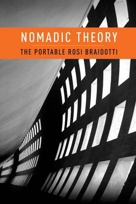 Nomadic Theory: The Portable Rosi Braidotti (Paperback)