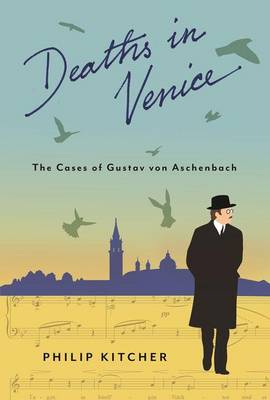 Deaths in Venice: The Cases of Gustav von Aschenbach - Leonard Hastings Schoff Lectures (Hardback)