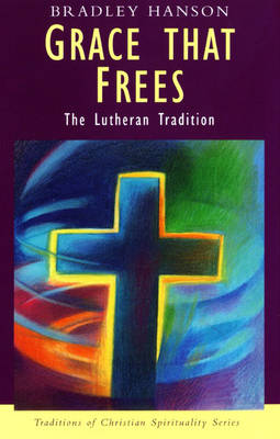 Grace That Frees: The Lutheran Tradition (Paperback)