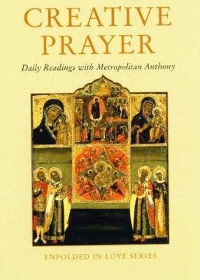 Creative Prayer: Daily Readings with Metropolitan Anthony of Sourozh - Enfolded in Love (Paperback)