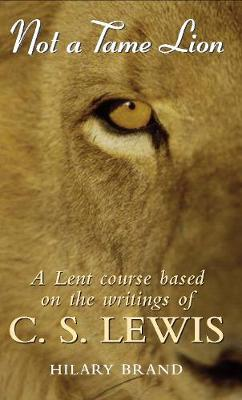 Not a Tame Lion: A Lent Course Based on the Writings of C.S.Lewis (Paperback)