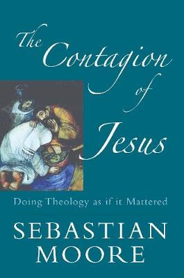 The Contagion of Jesus: Doing Theology as If it Mattered (Paperback)