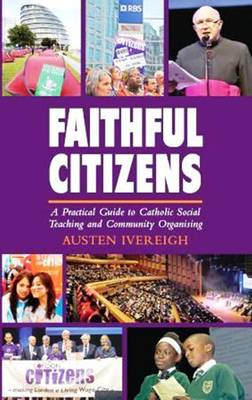 Faithful Citizens: a Practical Guide to Catholic Social Teaching and Community Organising (Paperback)