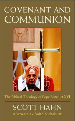Covenant and Communion: The Biblical Theology of Pope Benedict XVI (Paperback)
