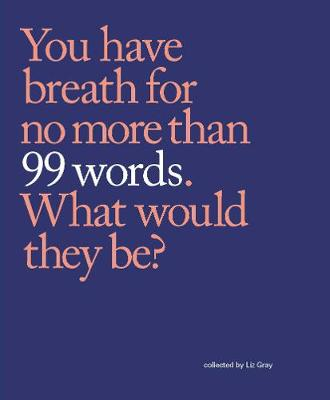 99 Words: You Have Breath for No More Than 99 Words. What Would They Be? (Paperback)