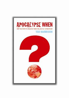 Apocalypse When?: Why We Want to Believe There Will be No Tomorrow (Paperback)