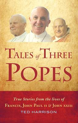 Tales of Three Popes: True Stories from the Lives of Francis, John Paul II and John XXIII (Hardback)