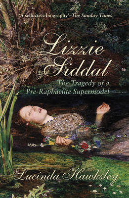 Lizzie Siddal: The Tragedy of a Pre-Raphaelite Supermodel (Paperback)