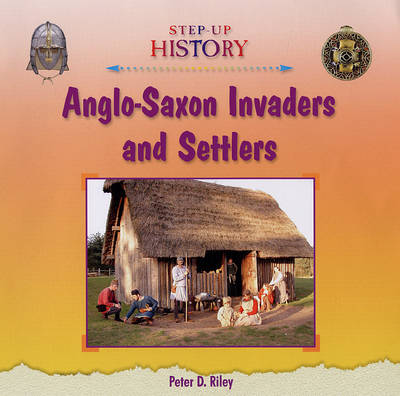 Anglo-Saxon Invaders and Settlers - Step-up History (Hardback)